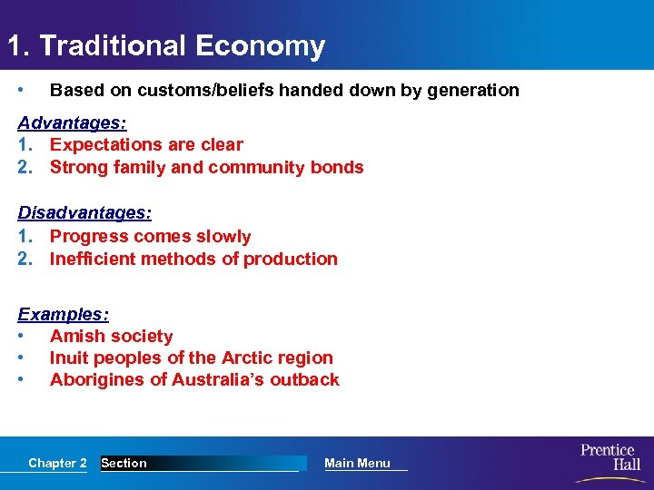 1. Traditional Economy • Based on customs/beliefs handed down by generation Advantages: 1. Expectations