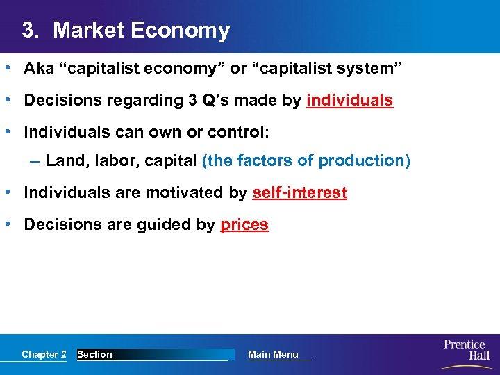 "3. Market Economy • Aka ""capitalist economy"" or ""capitalist system"" • Decisions regarding 3"