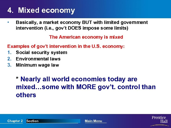 4. Mixed economy • Basically, a market economy BUT with limited government intervention (i.