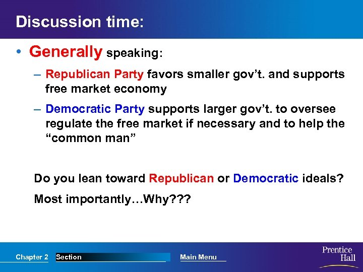 Discussion time: • Generally speaking: – Republican Party favors smaller gov't. and supports free