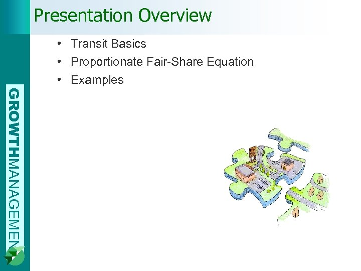 Presentation Overview • Transit Basics • Proportionate Fair-Share Equation • Examples GROWTHMANAGEMENT
