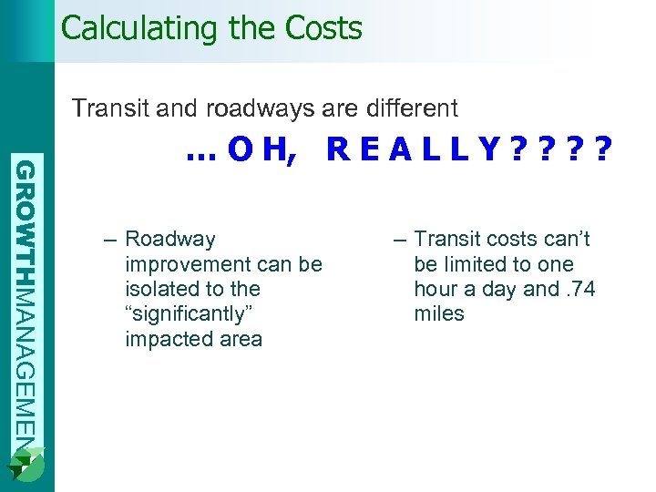 Calculating the Costs Transit and roadways are different GROWTHMANAGEMENT … O H, R E