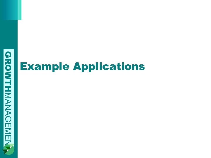 GROWTHMANAGEMENT Example Applications
