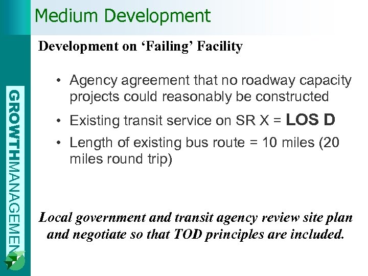 Medium Development on 'Failing' Facility GROWTHMANAGEMENT • Agency agreement that no roadway capacity projects