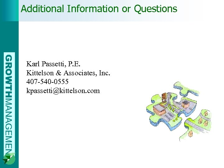 Additional Information or Questions GROWTHMANAGEMENT Karl Passetti, P. E. Kittelson & Associates, Inc. 407