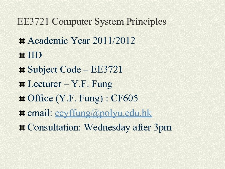 EE 3721 Computer System Principles Academic Year 2011/2012 HD Subject Code – EE 3721