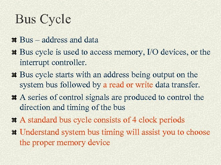 Bus Cycle Bus – address and data Bus cycle is used to access memory,