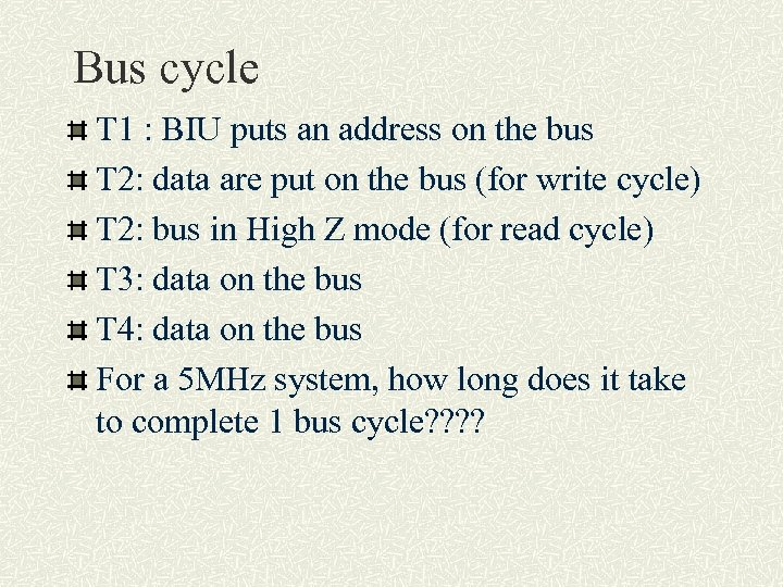 Bus cycle T 1 : BIU puts an address on the bus T 2: