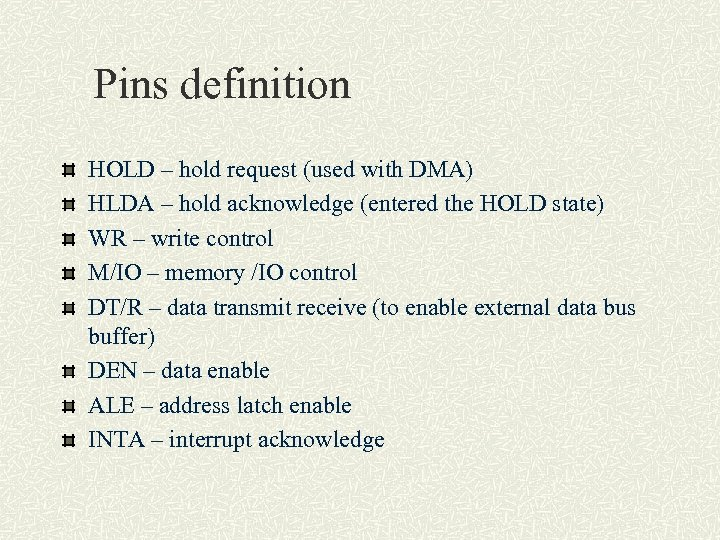 Pins definition HOLD – hold request (used with DMA) HLDA – hold acknowledge (entered