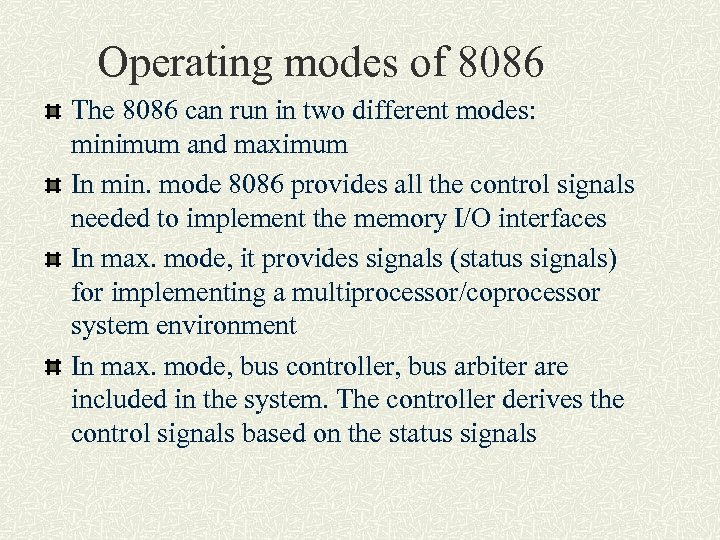 Operating modes of 8086 The 8086 can run in two different modes: minimum and