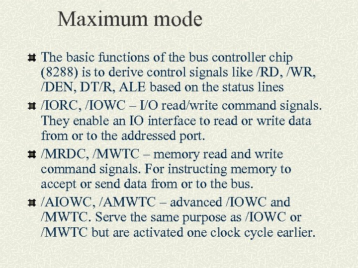 Maximum mode The basic functions of the bus controller chip (8288) is to derive