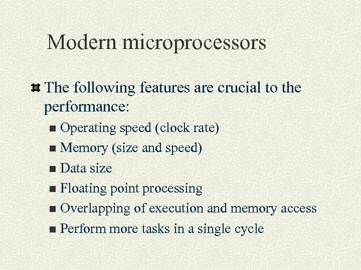 Modern microprocessors The following features are crucial to the performance: Operating speed (clock rate)