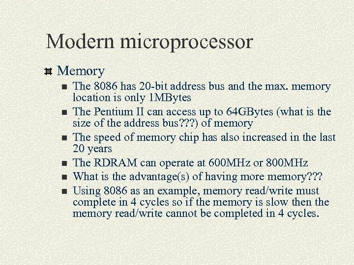 Modern microprocessor Memory n n n The 8086 has 20 -bit address bus and