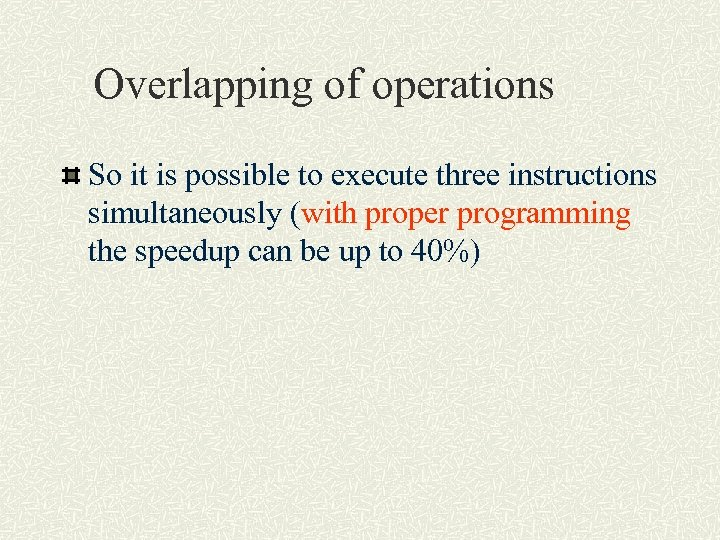 Overlapping of operations So it is possible to execute three instructions simultaneously (with proper