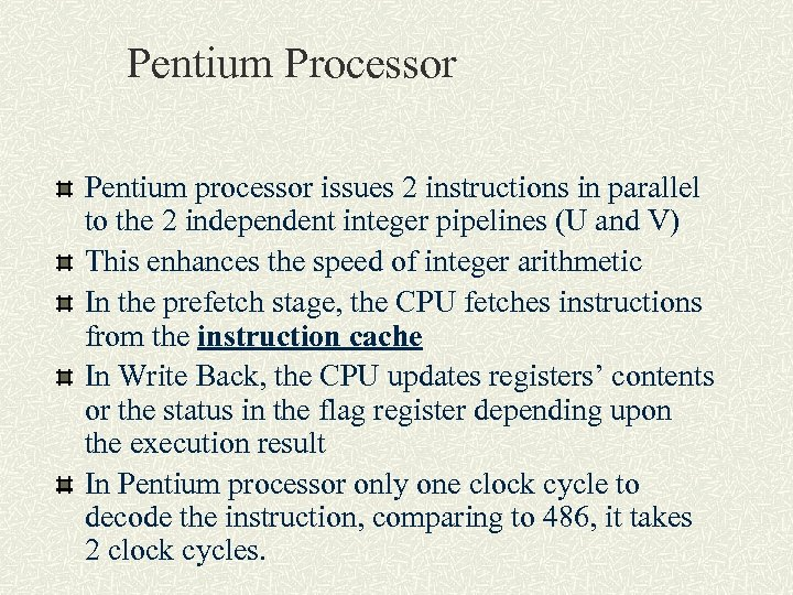 Pentium Processor Pentium processor issues 2 instructions in parallel to the 2 independent integer
