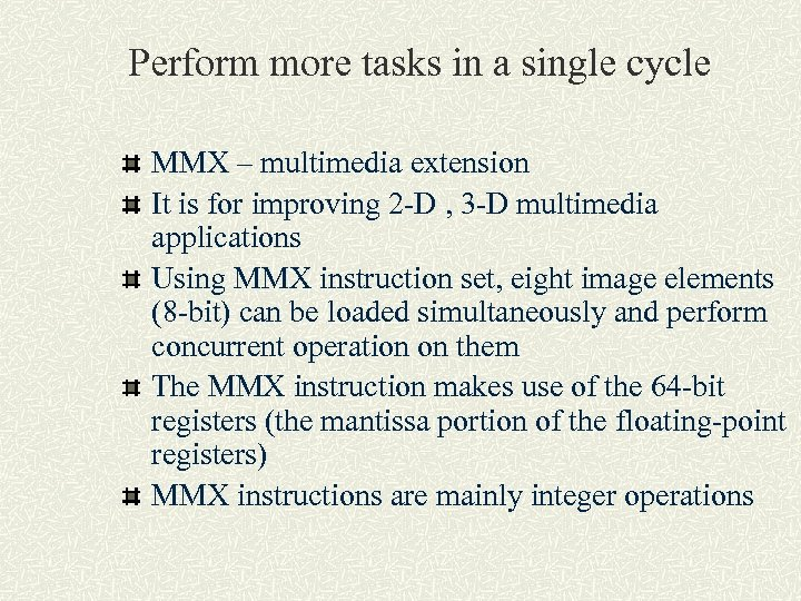 Perform more tasks in a single cycle MMX – multimedia extension It is for