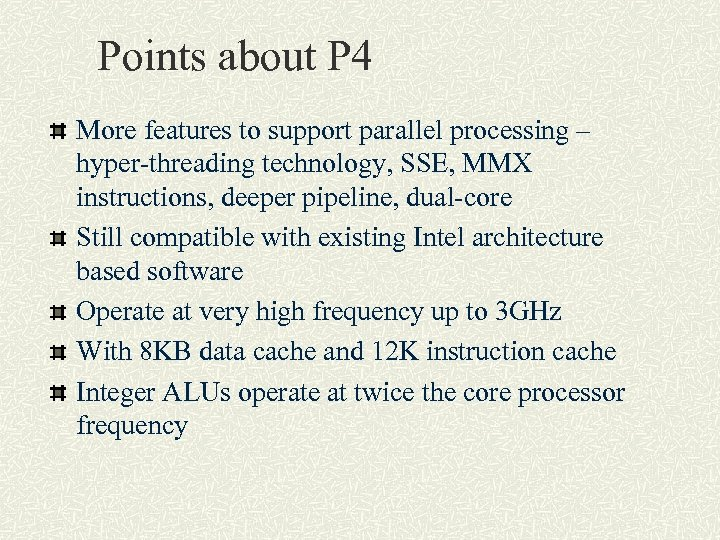 Points about P 4 More features to support parallel processing – hyper-threading technology, SSE,