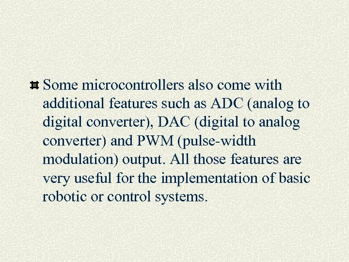 Some microcontrollers also come with additional features such as ADC (analog to digital converter),