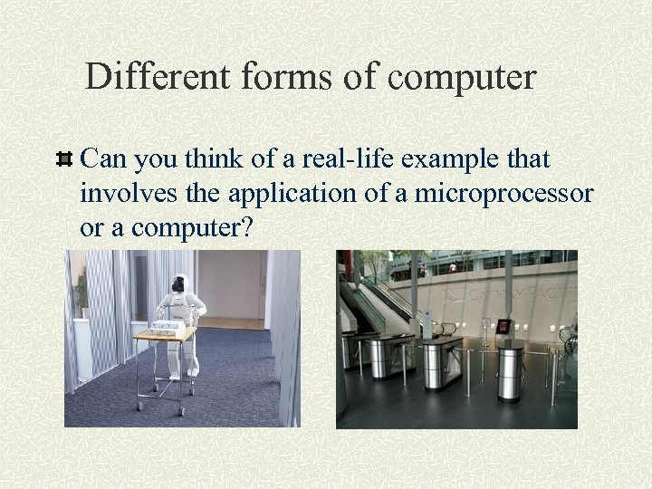 Different forms of computer Can you think of a real-life example that involves the