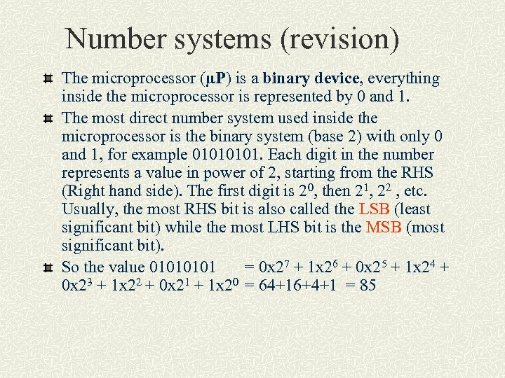 Number systems (revision) The microprocessor (µP) is a binary device, everything inside the microprocessor