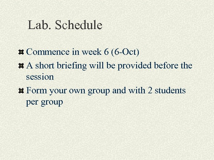 Lab. Schedule Commence in week 6 (6 -Oct) A short briefing will be provided