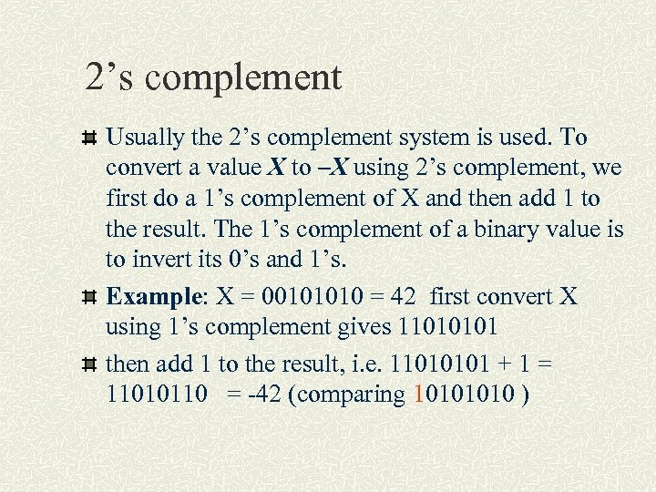 2's complement Usually the 2's complement system is used. To convert a value X