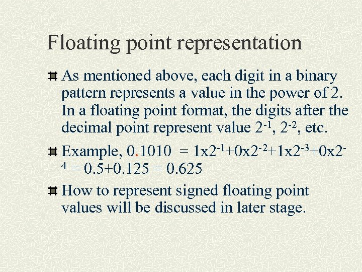 Floating point representation As mentioned above, each digit in a binary pattern represents a