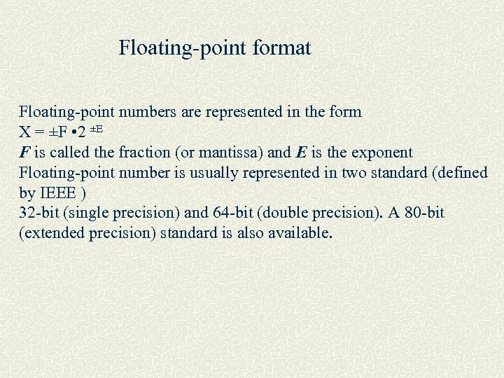 Floating-point format Floating-point numbers are represented in the form X = ±F • 2