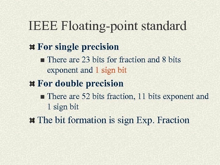 IEEE Floating-point standard For single precision n There are 23 bits for fraction and