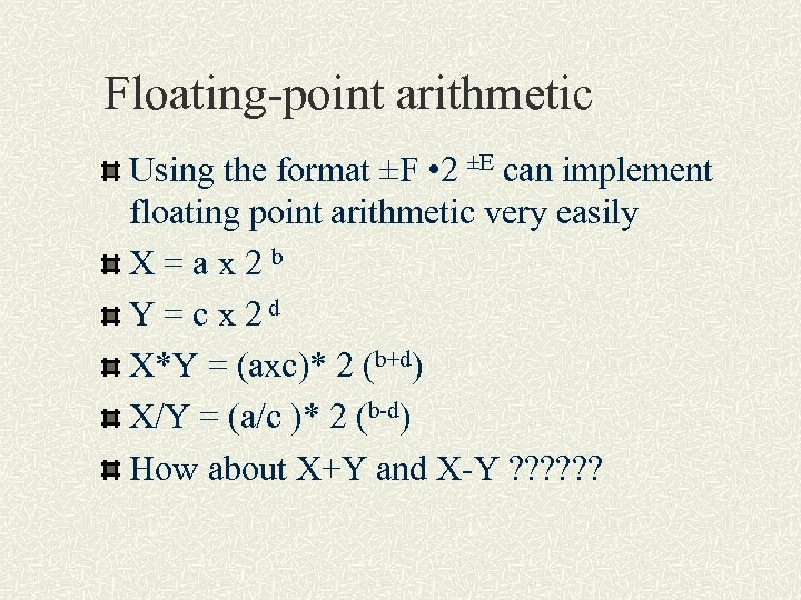 Floating-point arithmetic Using the format ±F • 2 ±E can implement floating point arithmetic