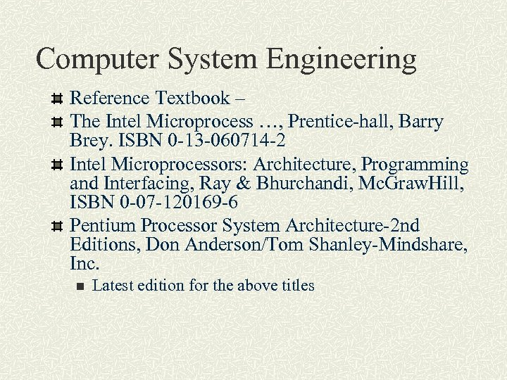Computer System Engineering Reference Textbook – The Intel Microprocess …, Prentice-hall, Barry Brey. ISBN