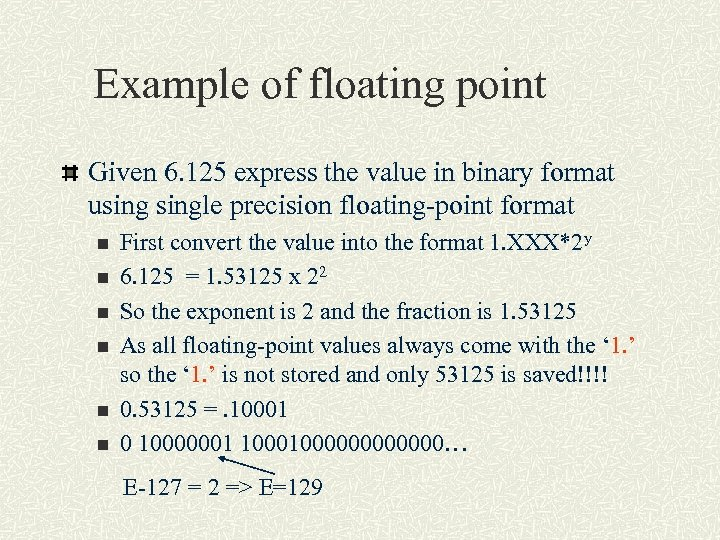 Example of floating point Given 6. 125 express the value in binary format usingle