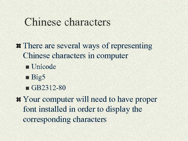 Chinese characters There are several ways of representing Chinese characters in computer Unicode n