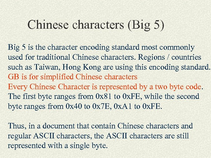 Chinese characters (Big 5) Big 5 is the character encoding standard most commonly used
