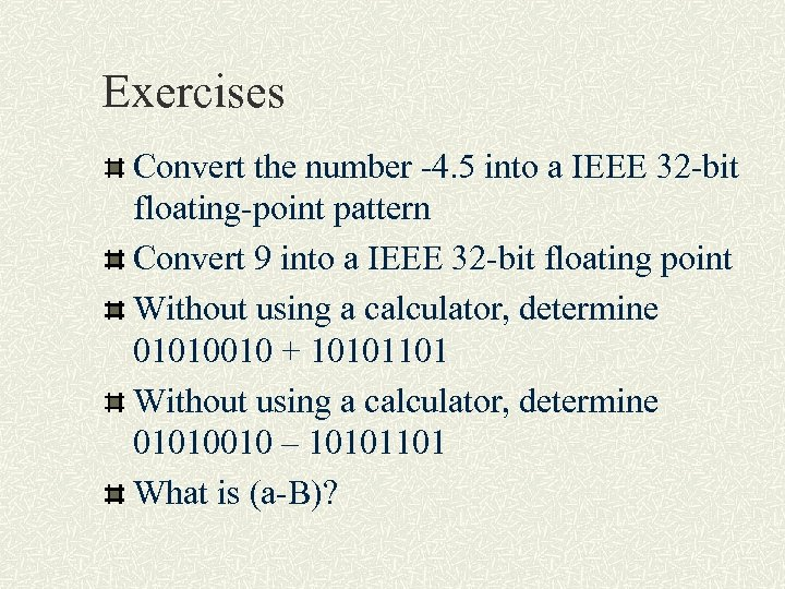 Exercises Convert the number -4. 5 into a IEEE 32 -bit floating-point pattern Convert