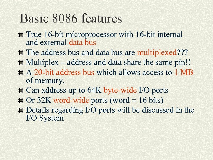 Basic 8086 features True 16 -bit microprocessor with 16 -bit internal and external data