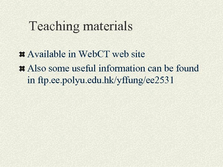 Teaching materials Available in Web. CT web site Also some useful information can be