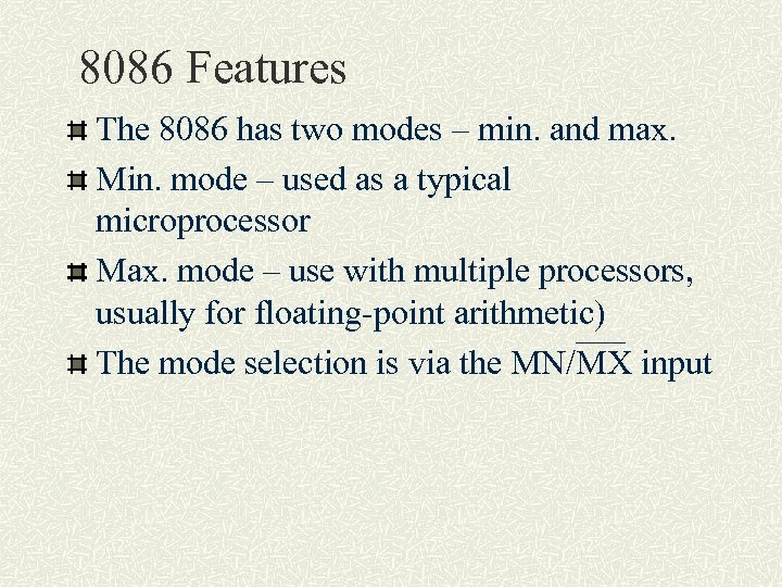 8086 Features The 8086 has two modes – min. and max. Min. mode –