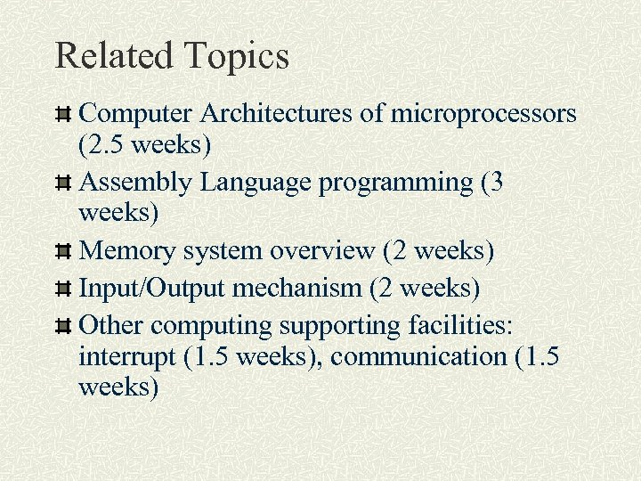 Related Topics Computer Architectures of microprocessors (2. 5 weeks) Assembly Language programming (3 weeks)