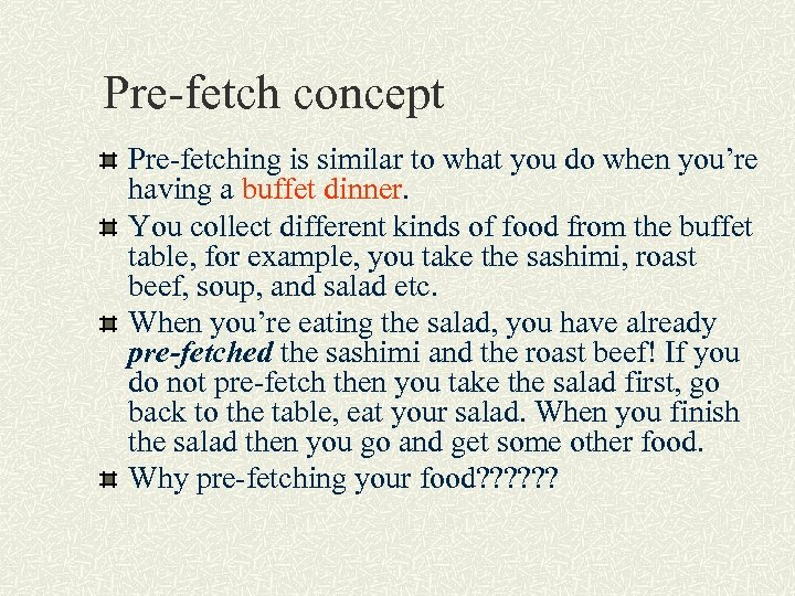 Pre-fetch concept Pre-fetching is similar to what you do when you're having a buffet
