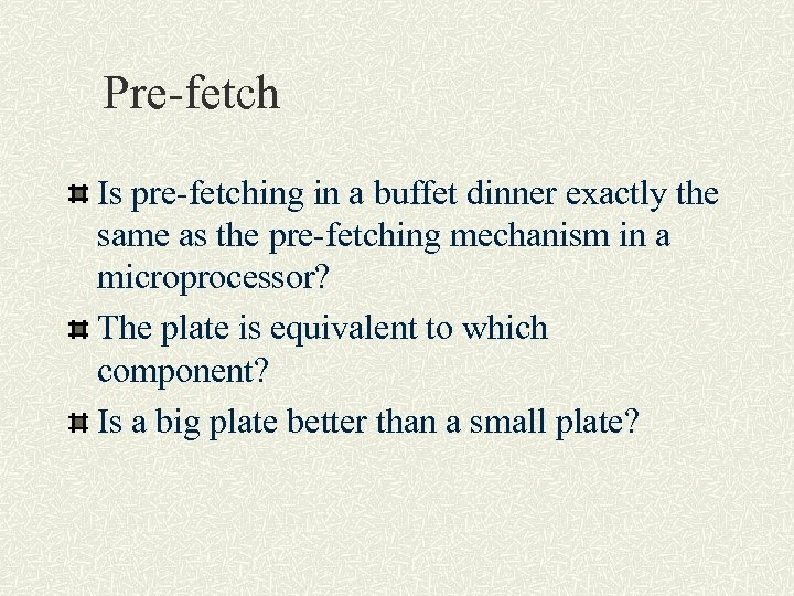 Pre-fetch Is pre-fetching in a buffet dinner exactly the same as the pre-fetching mechanism