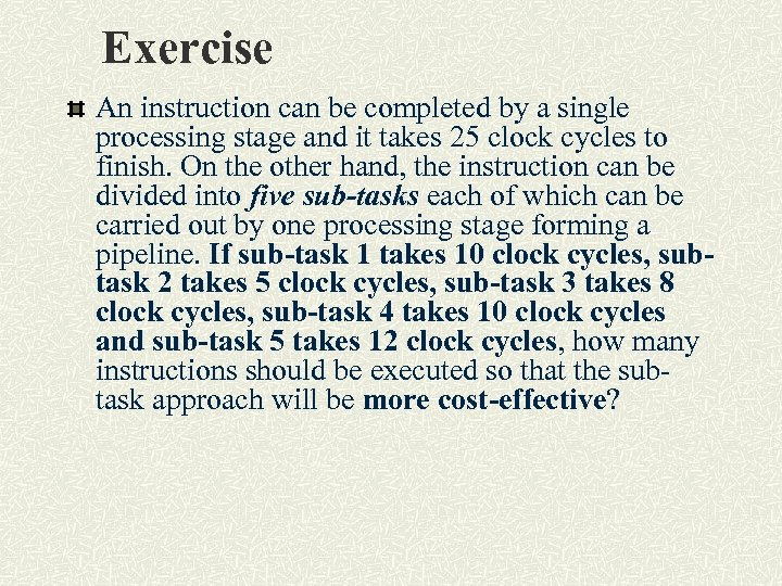 Exercise An instruction can be completed by a single processing stage and it takes
