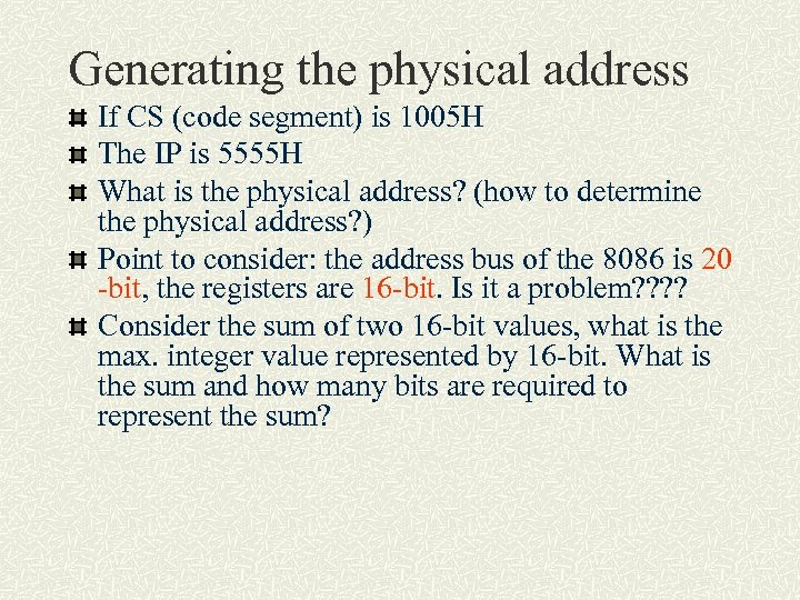 Generating the physical address If CS (code segment) is 1005 H The IP is