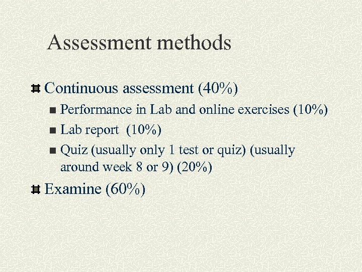 Assessment methods Continuous assessment (40%) Performance in Lab and online exercises (10%) n Lab