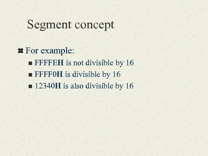 Segment concept For example: FFFFEH is not divisible by 16 n FFFF 0 H