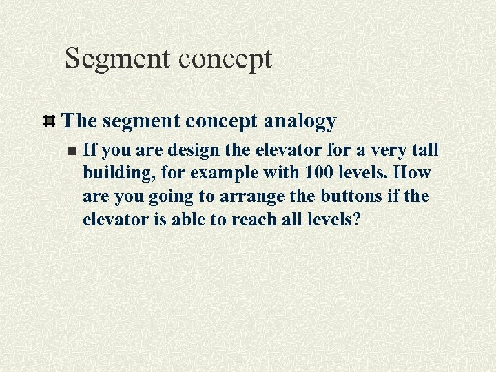 Segment concept The segment concept analogy n If you are design the elevator for