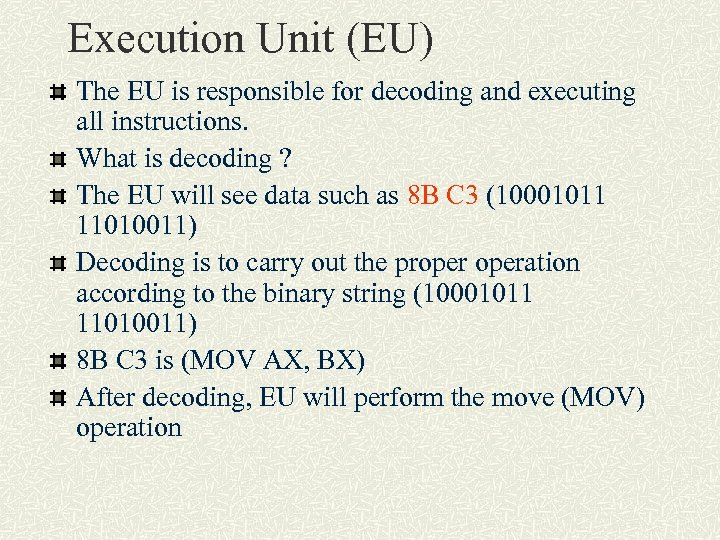 Execution Unit (EU) The EU is responsible for decoding and executing all instructions. What