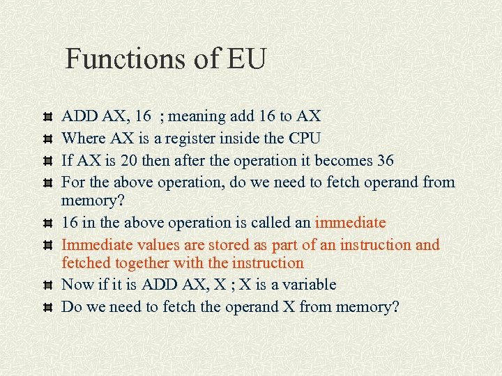 Functions of EU ADD AX, 16 ; meaning add 16 to AX Where AX