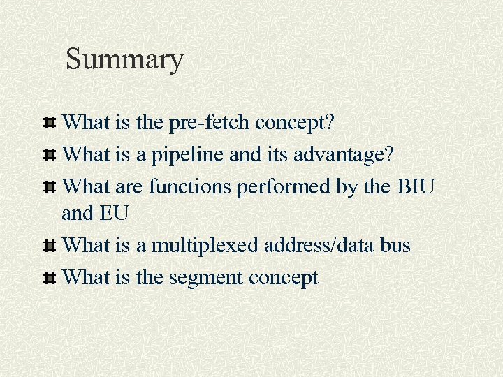 Summary What is the pre-fetch concept? What is a pipeline and its advantage? What