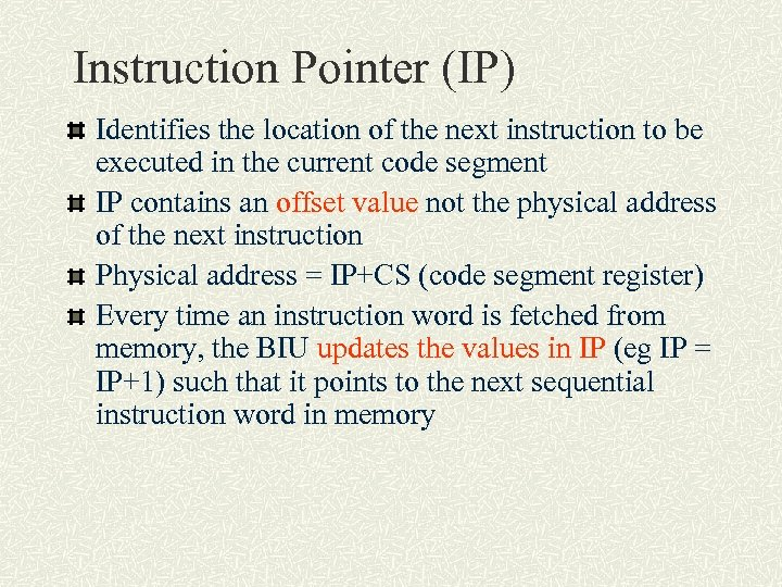 Instruction Pointer (IP) Identifies the location of the next instruction to be executed in